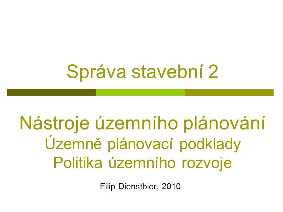 Správa stavební 2 Filip Dienstbier, 2010 Nástroje územního plánování Územně plánovací podklady Politika územního rozvoje