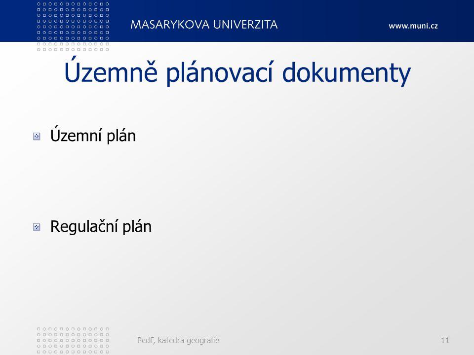 PedF, katedra geografie11 Územně plánovací dokumenty Územní plán Regulační plán