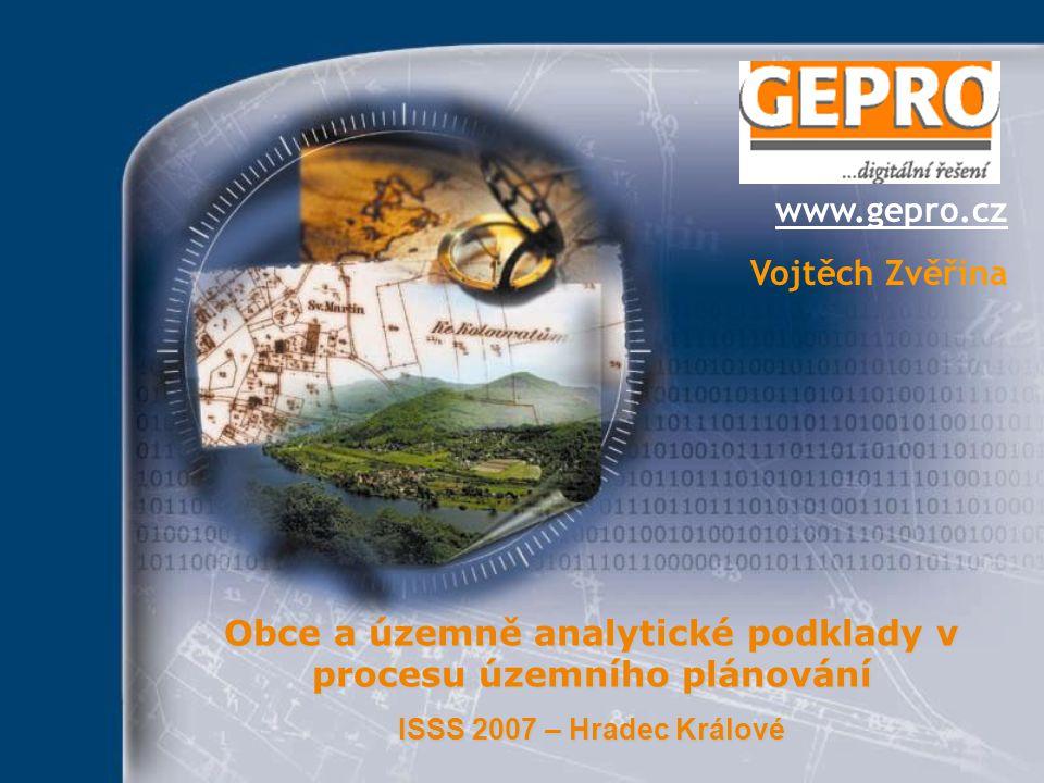 Obce a územně analytické podklady v procesu územního plánování ISSS 2007 – Hradec Králové www.gepro.cz Vojtěch Zvěřina