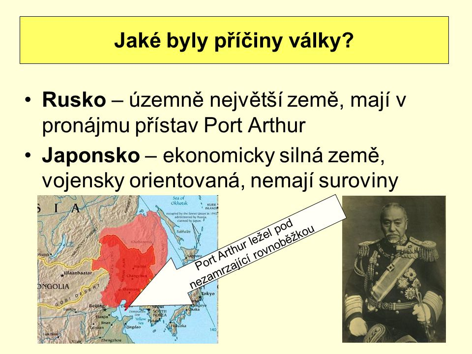 Rusko – územně největší země, mají v pronájmu přístav Port Arthur Japonsko – ekonomicky silná země, vojensky orientovaná, nemají suroviny Jaké byly př