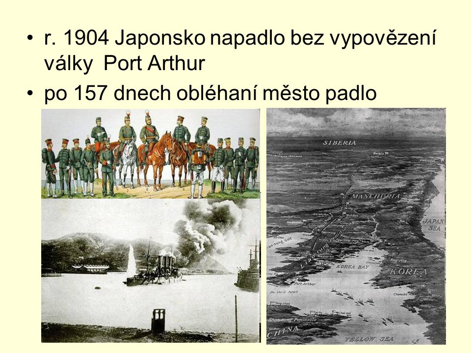 r. 1904 Japonsko napadlo bez vypovězení války Port Arthur po 157 dnech obléhaní město padlo