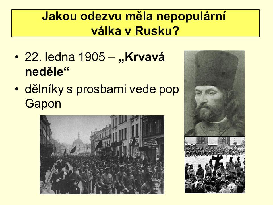 """22. ledna 1905 – """"Krvavá neděle"""" dělníky s prosbami vede pop Gapon Jakou odezvu měla nepopulární válka v Rusku?"""