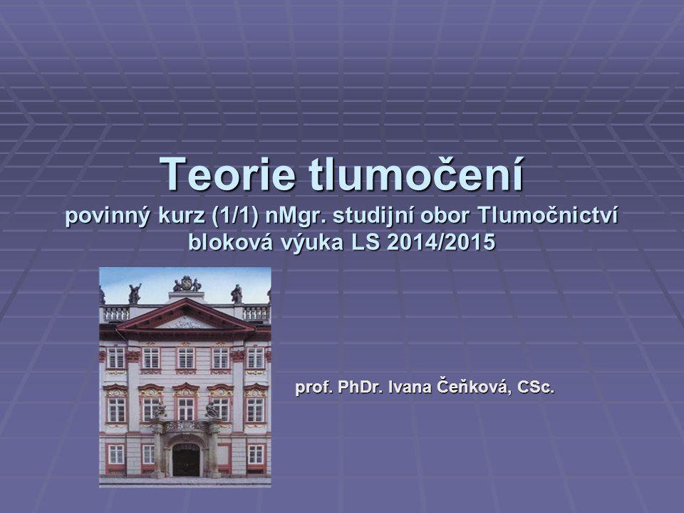 Základní informace  Povinný kurz Teorie tlumočení (1/1) bude probíhat v letním semestru 2014/2015 formou blokové výuky s prof.