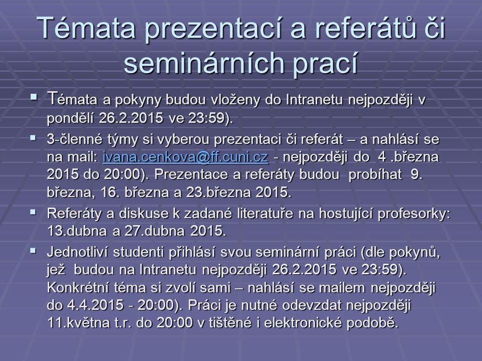 Témata prezentací a referátů či seminárních prací  T émata a pokyny budou vloženy do Intranetu nejpozději v pondělí 26.2.2015 ve 23:59).  3-členné t