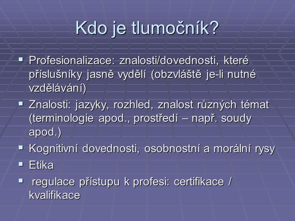 Kdo je tlumočník?  Profesionalizace: znalosti/dovednosti, které příslušníky jasně vydělí (obzvláště je-li nutné vzdělávání)  Znalosti: jazyky, rozhl