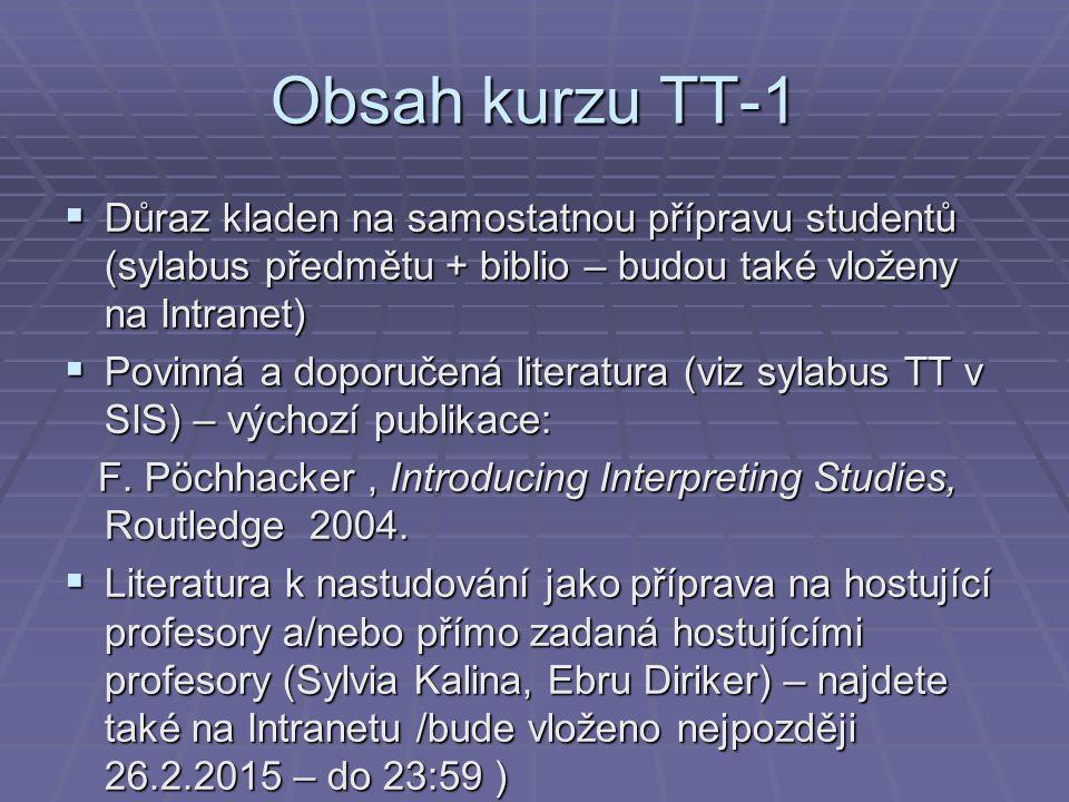 Obsah kurzu TT-1  Důraz kladen na samostatnou přípravu studentů (sylabus předmětu + biblio – budou také vloženy na Intranet)  Povinná a doporučená l