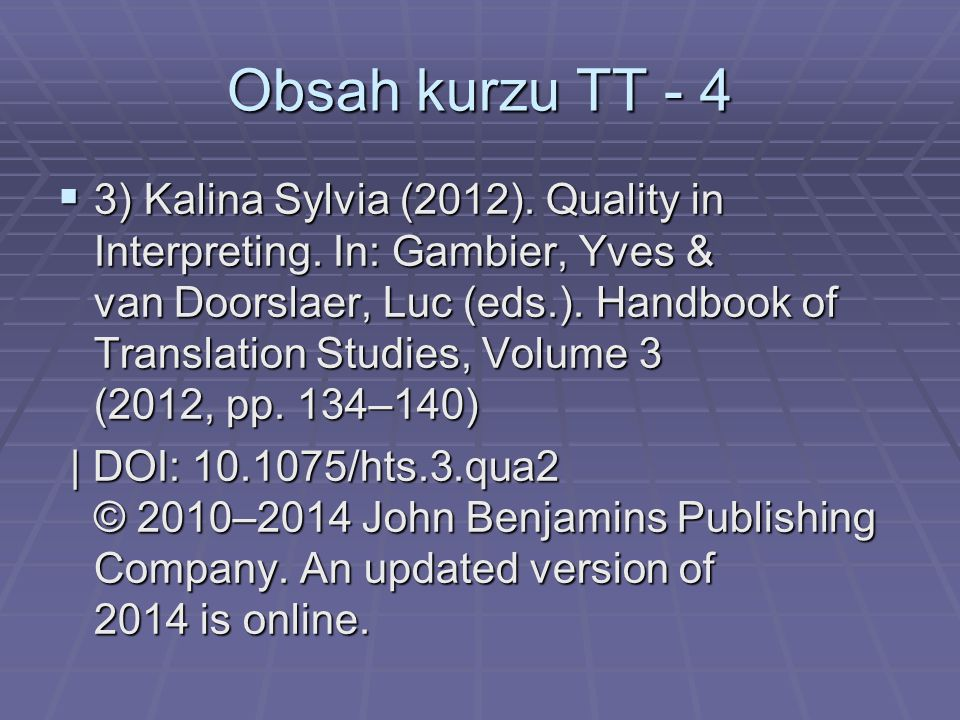 Obsah kurzu TT - 4  3) Kalina Sylvia (2012). Quality in Interpreting. In: Gambier, Yves & van Doorslaer, Luc (eds.). Handbook of Translation Studies,