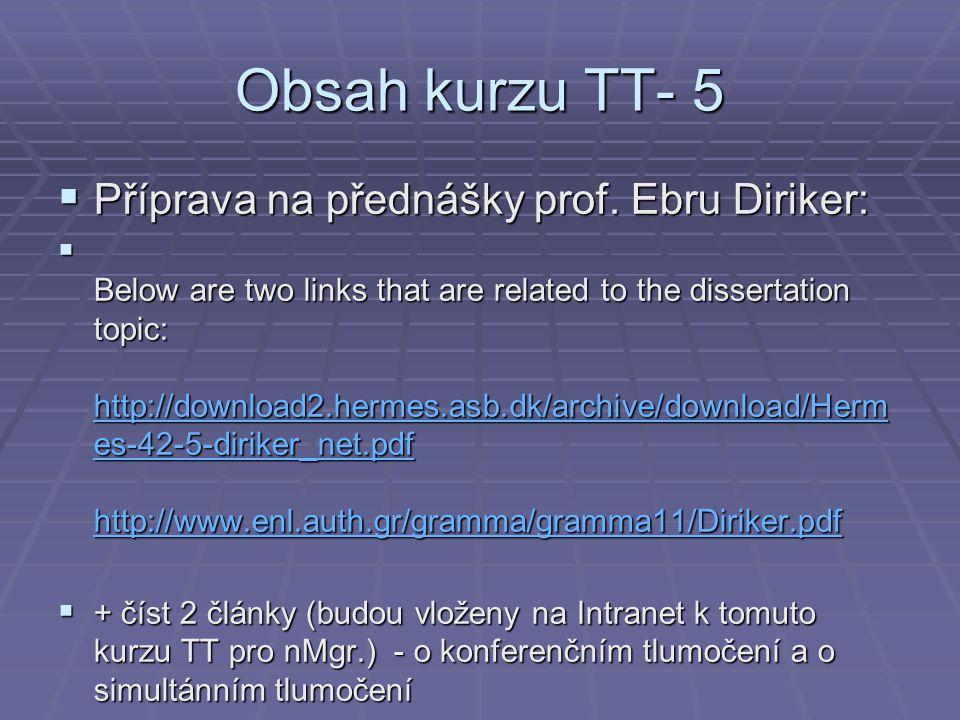 Obsah kurzu TT- 5  Příprava na přednášky prof. Ebru Diriker:  Below are two links that are related to the dissertation topic: http://download2.herme
