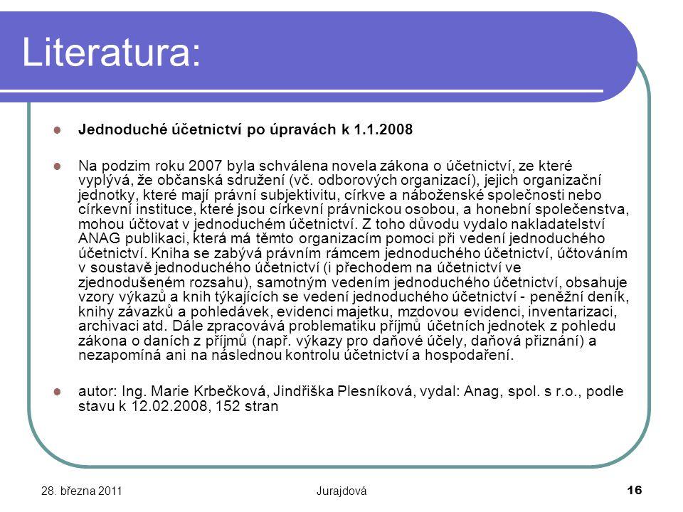 28. března 2011Jurajdová16 Literatura: Jednoduché účetnictví po úpravách k 1.1.2008 Na podzim roku 2007 byla schválena novela zákona o účetnictví, ze