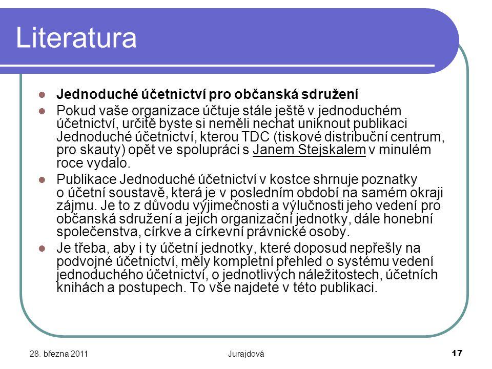 28. března 2011Jurajdová17 Literatura Jednoduché účetnictví pro občanská sdružení Pokud vaše organizace účtuje stále ještě v jednoduchém účetnictví, u
