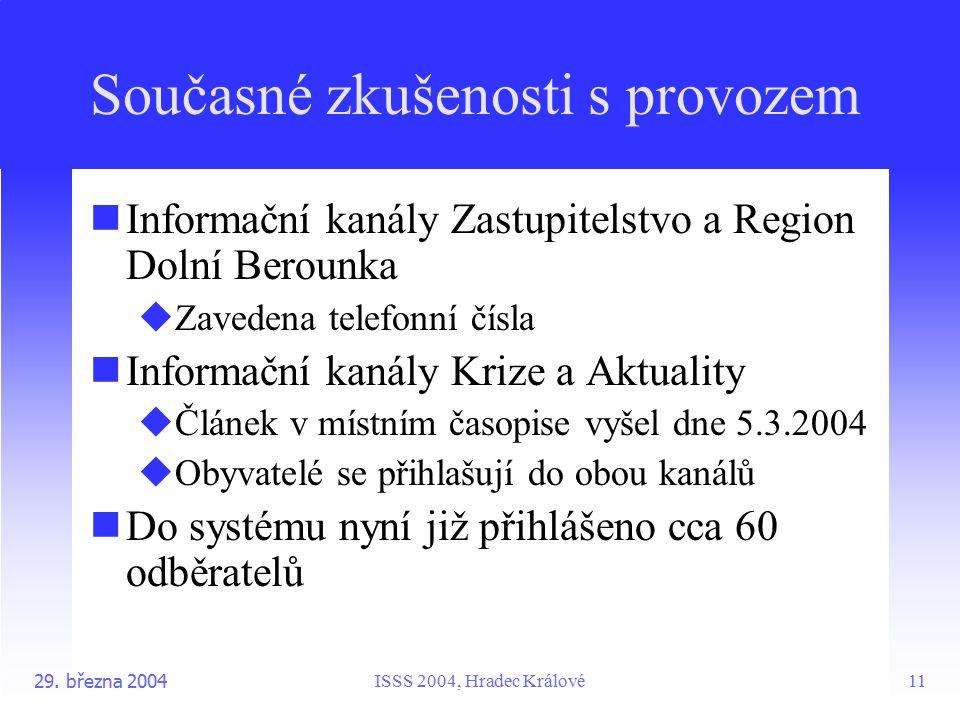 ISSS 2004, Hradec Králové29. března 200411 Současné zkušenosti s provozem Informační kanály Zastupitelstvo a Region Dolní Berounka  Zavedena telefonn