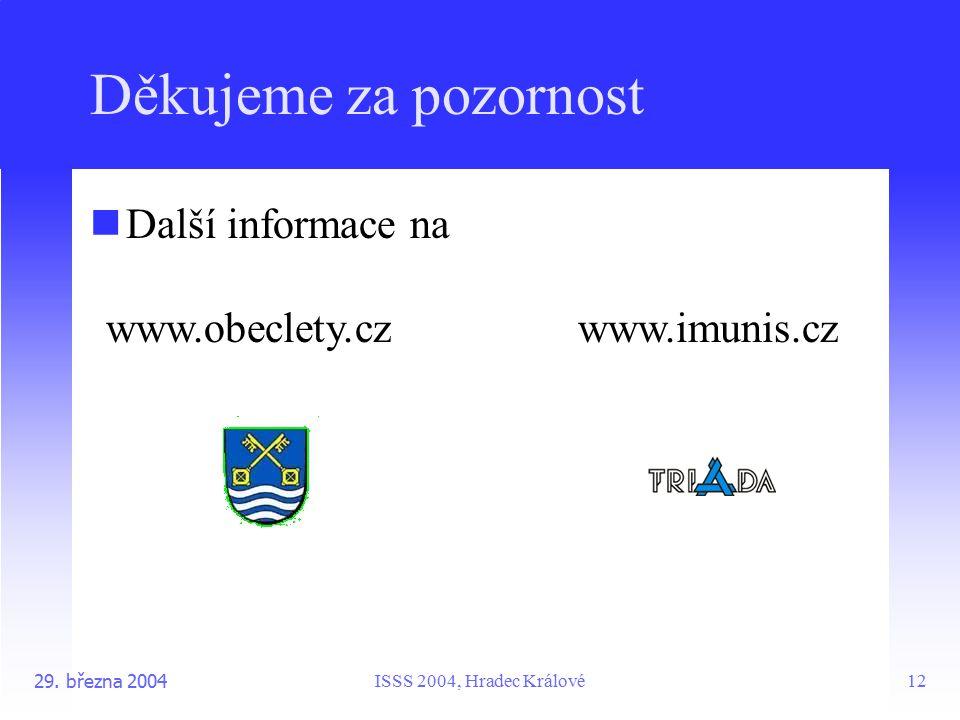 ISSS 2004, Hradec Králové29. března 200412 Děkujeme za pozornost Další informace na www.obeclety.czwww.imunis.cz