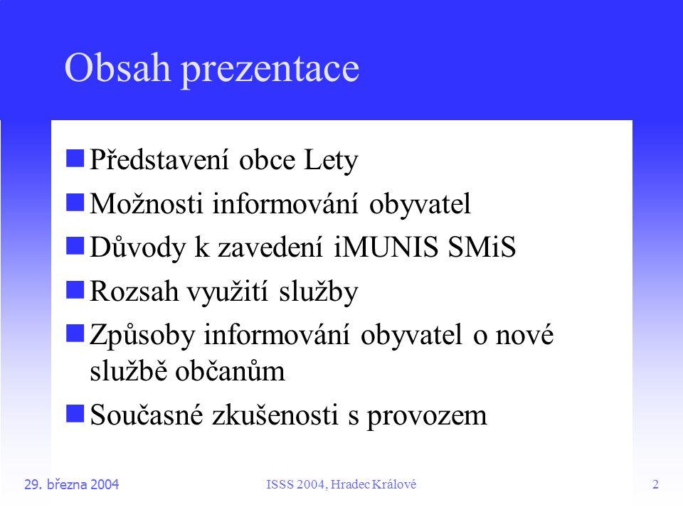 ISSS 2004, Hradec Králové29. března 20042 Obsah prezentace Představení obce Lety Možnosti informování obyvatel Důvody k zavedení iMUNIS SMiS Rozsah vy