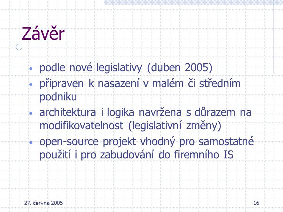27. června 200516 Závěr podle nové legislativy (duben 2005) připraven k nasazení v malém či středním podniku architektura i logika navržena s důrazem