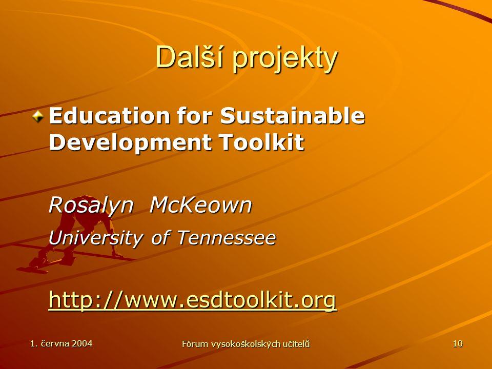 1. června 2004 Fórum vysokoškolských učitelů 10 Další projekty Education for Sustainable Development Toolkit Rosalyn McKeown University of Tennessee h