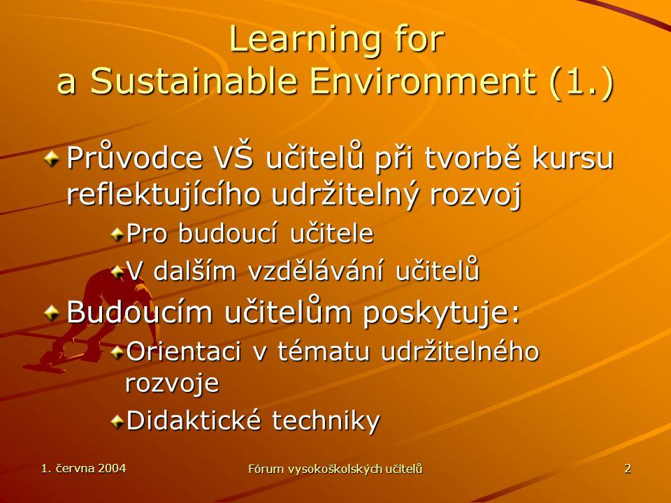 1. června 2004 Fórum vysokoškolských učitelů 2 Learning for a Sustainable Environment (1.) Průvodce VŠ učitelů při tvorbě kursu reflektujícího udržite