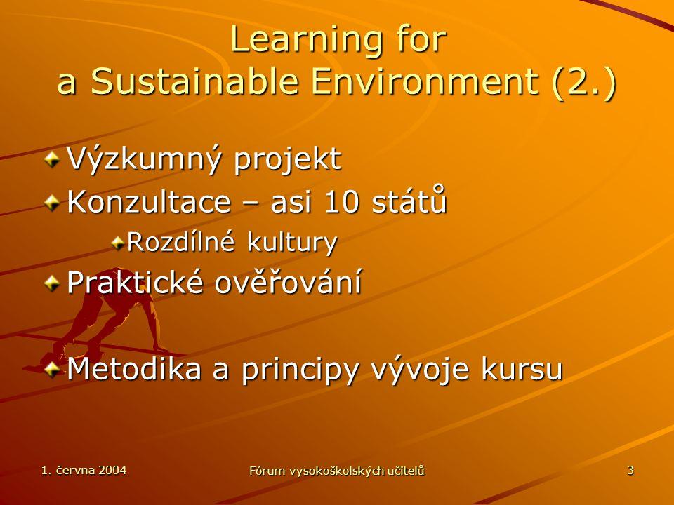 1. června 2004 Fórum vysokoškolských učitelů 3 Learning for a Sustainable Environment (2.) Výzkumný projekt Konzultace – asi 10 států Rozdílné kultury