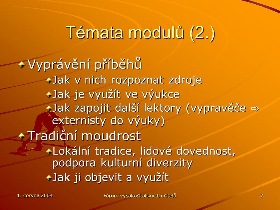 1. června 2004 Fórum vysokoškolských učitelů 7 Témata modulů (2.) Vyprávění příběhů Jak v nich rozpoznat zdroje Jak je využít ve výukce Jak zapojit da