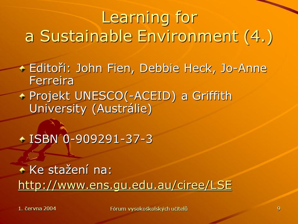 1. června 2004 Fórum vysokoškolských učitelů 9 Learning for a Sustainable Environment (4.) Editoři: John Fien, Debbie Heck, Jo-Anne Ferreira Projekt U