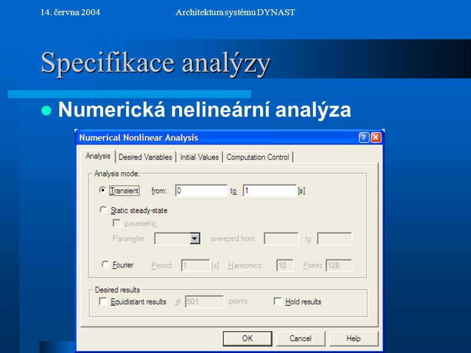NextPrev 14. června 2004Architektura systému DYNAST Specifikace analýzy Numerická nelineární analýza