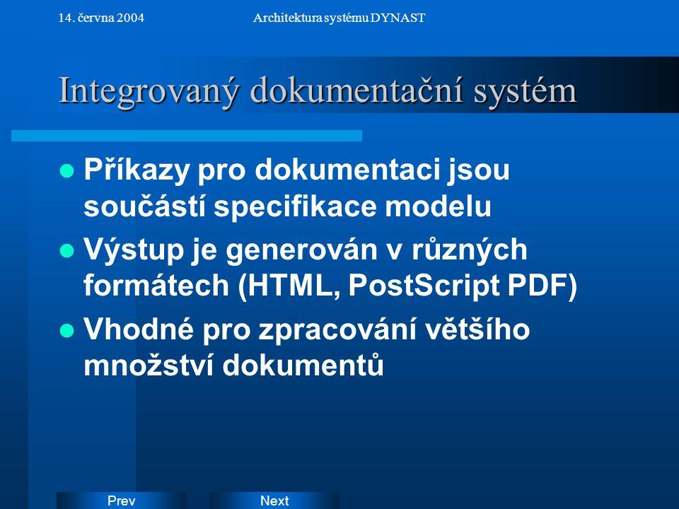 NextPrev 14. června 2004Architektura systému DYNAST Integrovaný dokumentační systém Příkazy pro dokumentaci jsou součástí specifikace modelu Výstup je