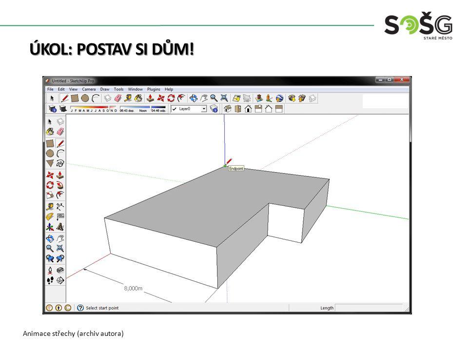 Animace střechy (archiv autora) ÚKOL: POSTAV SI DŮM!