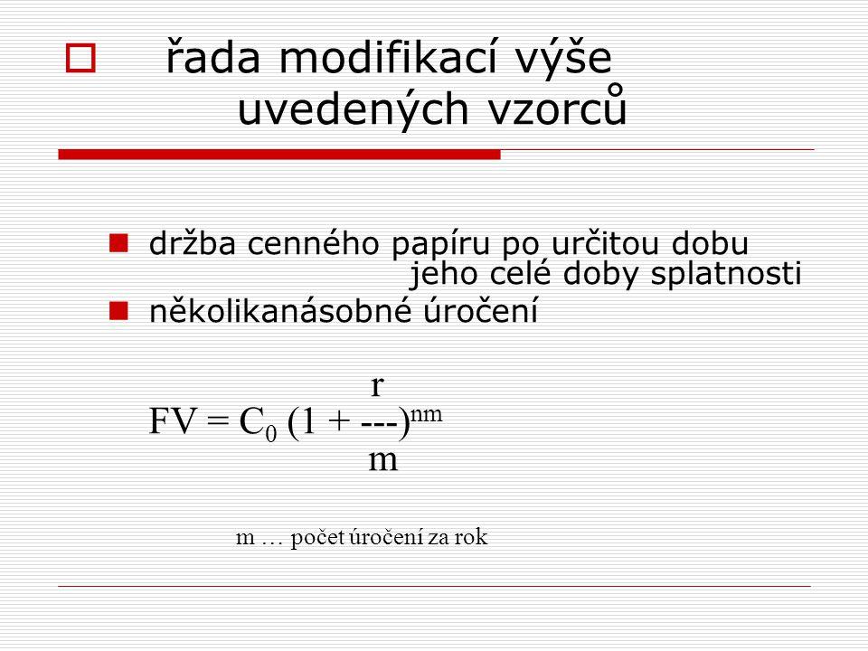  řada modifikací výše uvedených vzorců držba cenného papíru po určitou dobu jeho celé doby splatnosti několikanásobné úročení r FV = C 0 (1 + ---) nm