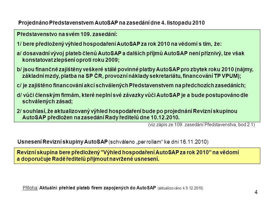 4 Představenstvo na svém 109. zasedání: 1/ bere předložený výhled hospodaření AutoSAP za rok 2010 na vědomí s tím, že: a/ dosavadní vývoj plateb členů