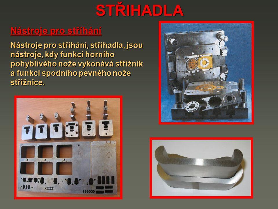 STŘIHADLA Nástroje pro stříhání Nástroje pro stříhání, střihadla, jsou nástroje, kdy funkci horního pohyblivého nože vykonává střižník a funkci spodní