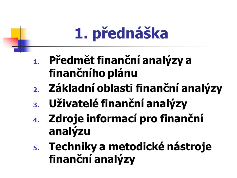 1. přednáška 1. Předmět finanční analýzy a finančního plánu 2. Základní oblasti finanční analýzy 3. Uživatelé finanční analýzy 4. Zdroje informací pro