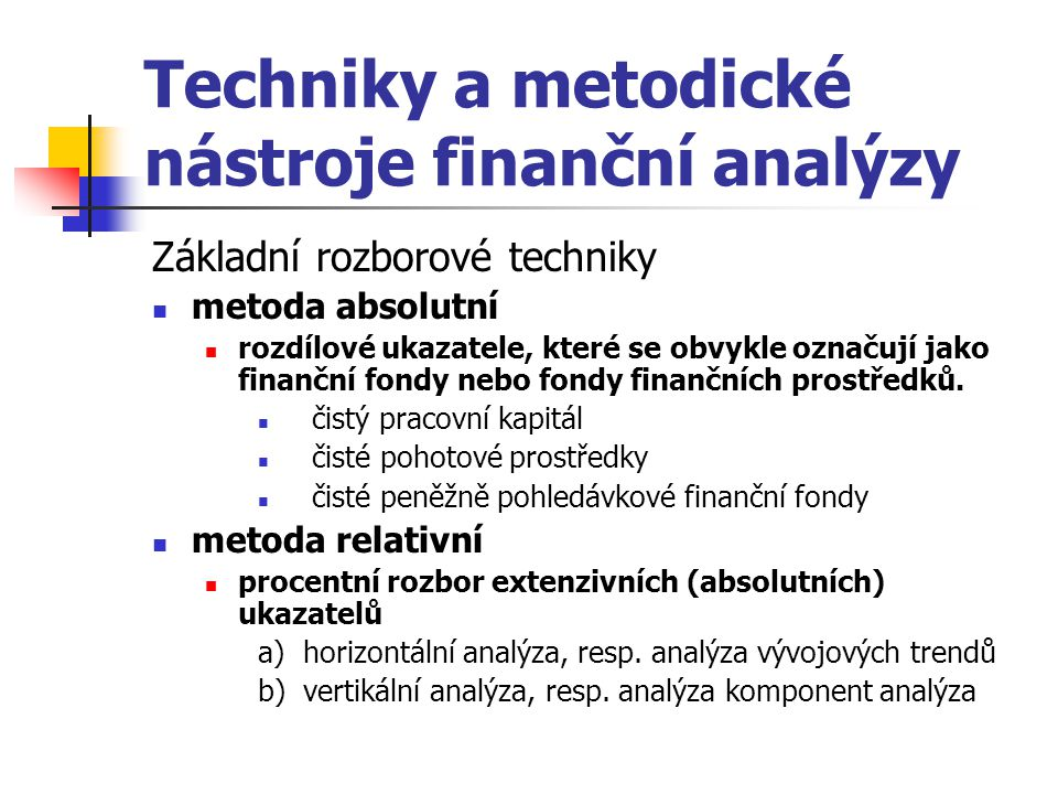 Techniky a metodické nástroje finanční analýzy Základní rozborové techniky metoda absolutní rozdílové ukazatele, které se obvykle označují jako finanč