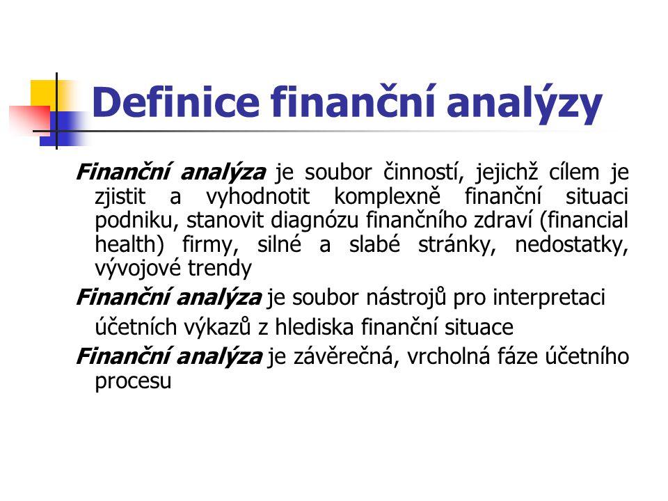 Definice finanční analýzy Finanční analýza je soubor činností, jejichž cílem je zjistit a vyhodnotit komplexně finanční situaci podniku, stanovit diag