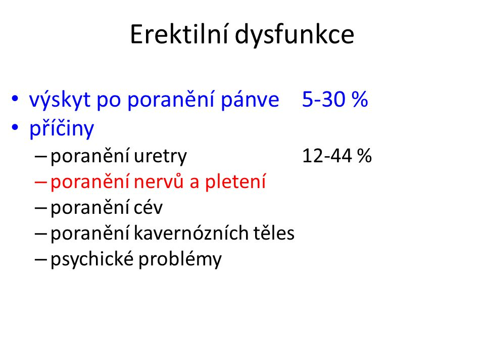 Erektilní dysfunkce výskyt po poranění pánve5-30 % příčiny – poranění uretry12-44 % – poranění nervů a pletení – poranění cév – poranění kavernózních