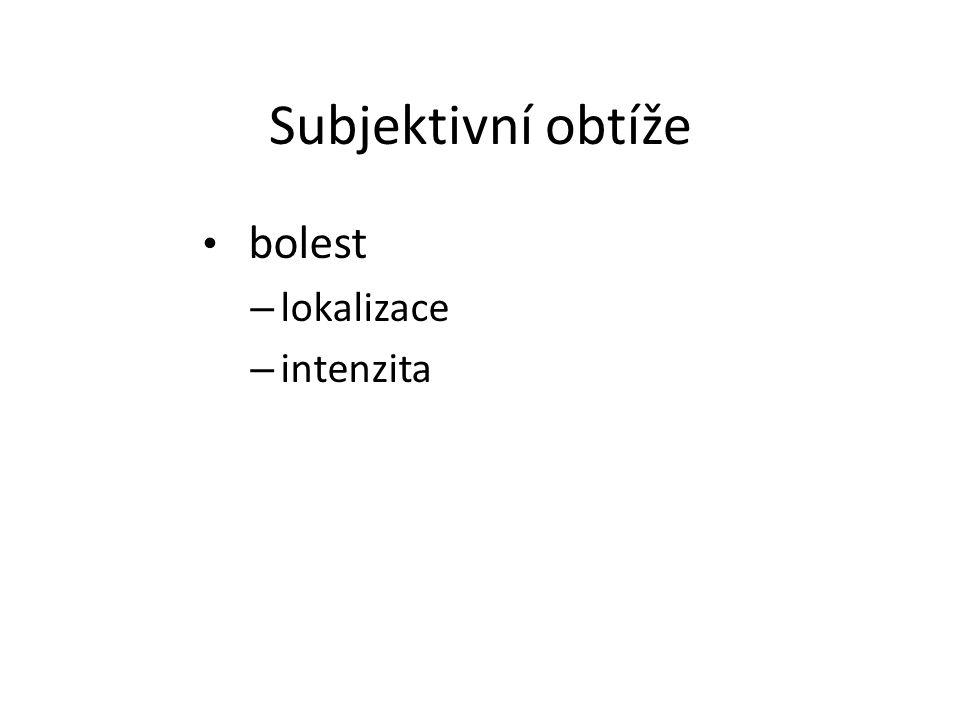 Subjektivní obtíže bolest – lokalizace – intenzita