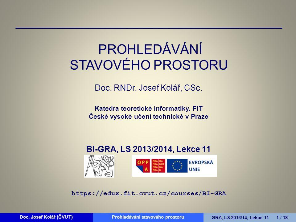Doc. Josef Kolář (ČVUT)Prohledávání grafůGRA, LS 2010/11, Lekce 4 1 / 15Doc.