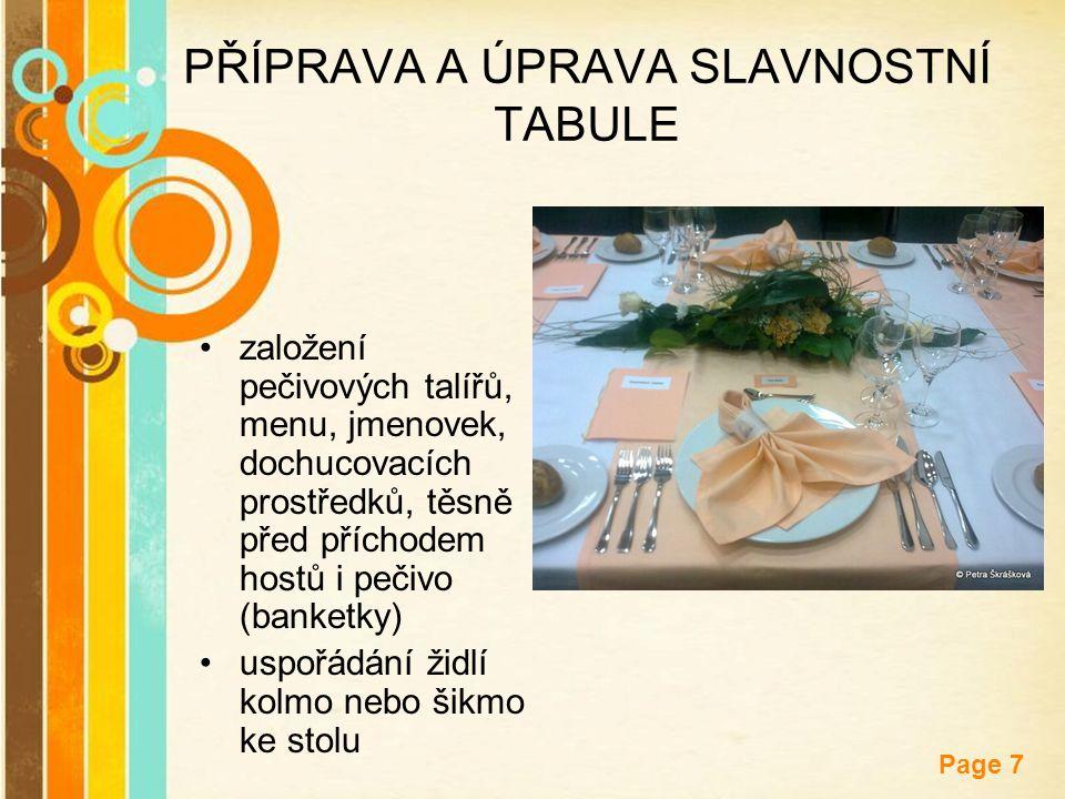 Free Powerpoint Templates Page 7 PŘÍPRAVA A ÚPRAVA SLAVNOSTNÍ TABULE založení pečivových talířů, menu, jmenovek, dochucovacích prostředků, těsně před