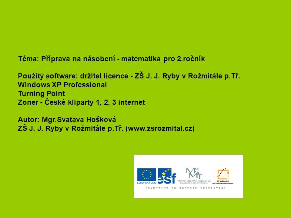Téma: Příprava na násobení - matematika pro 2.ročník Použitý software: držitel licence - ZŠ J.
