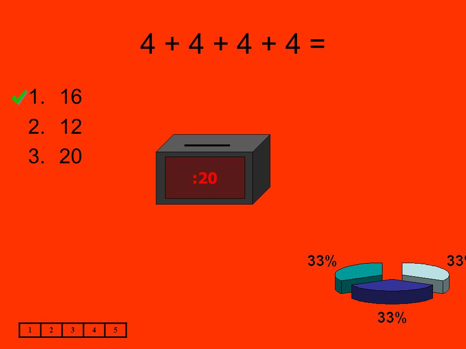 4 + 4 + 4 + 4 = 1.16 2.12 3.20 :20 12345