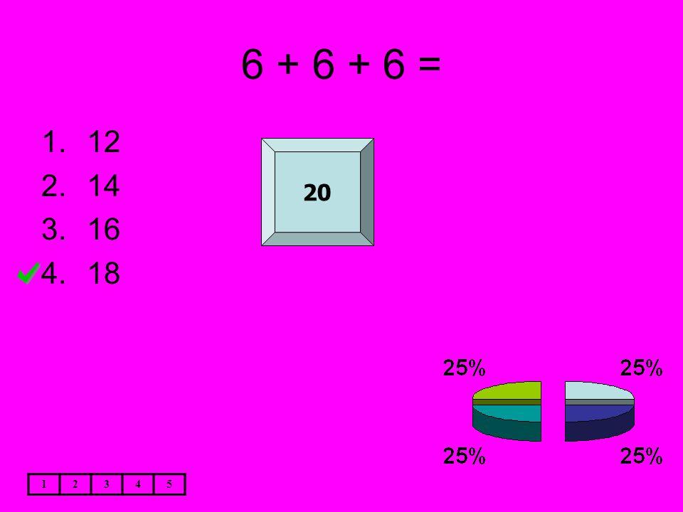 6 + 6 + 6 = 1.12 2.14 3.16 4.18 12345 20
