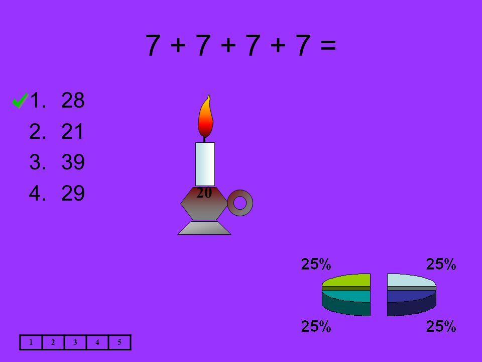 7 + 7 + 7 + 7 = 1.28 2.21 3.39 4.29 12345 20