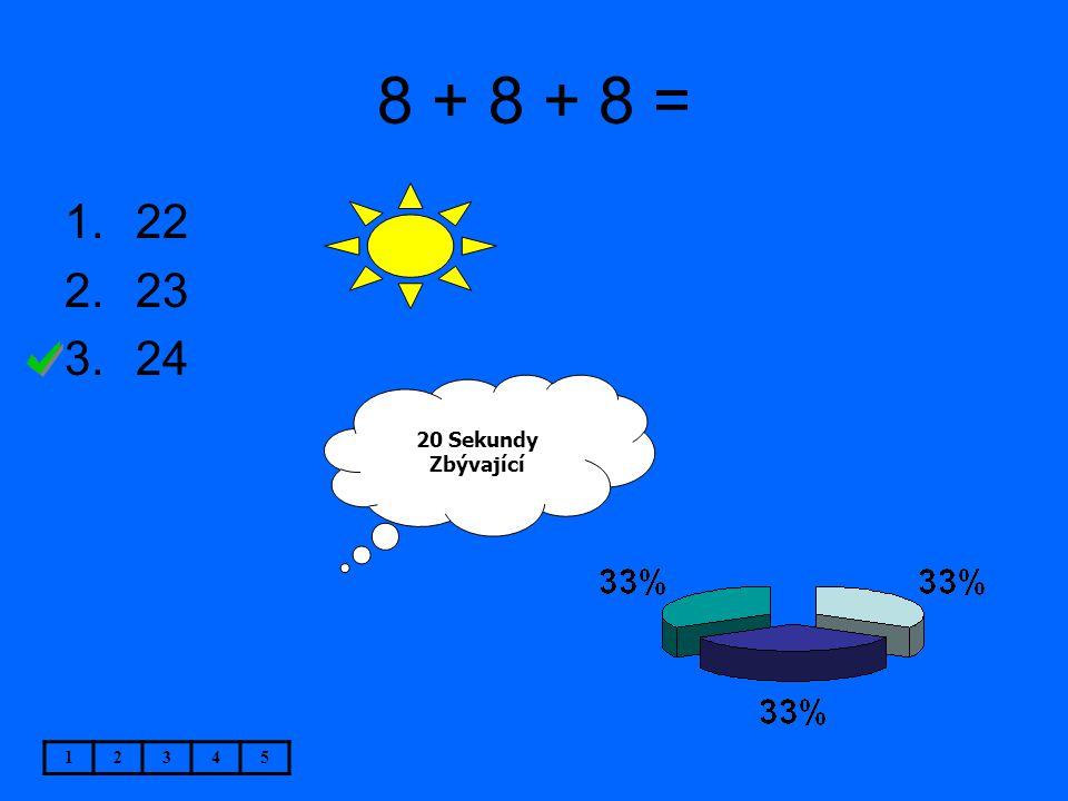 8 + 8 + 8 = 1.22 2.23 3.24 12345 20 Sekundy Zbývající