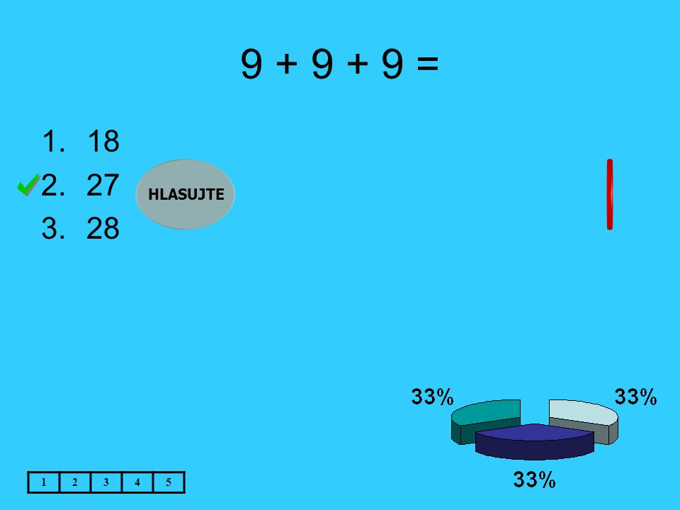 9 + 9 + 9 = 1.18 2.27 3.28 12345 HLASUJTE