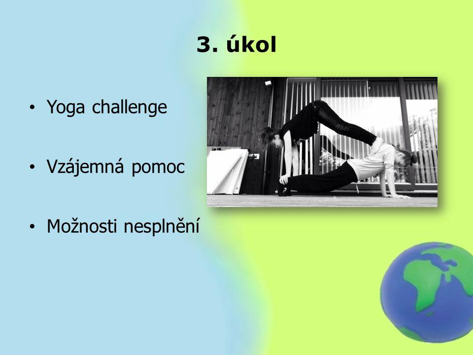 3. úkol Yoga challenge Vzájemná pomoc Možnosti nesplnění