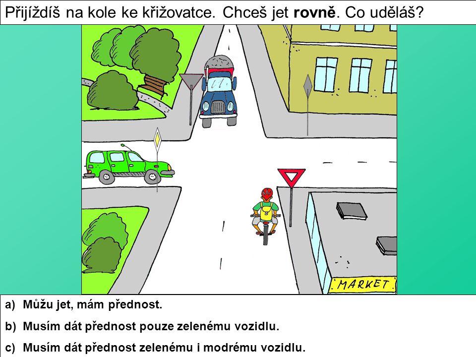a)Můžu jet, mám přednost. b)Musím dát přednost pouze zelenému vozidlu.