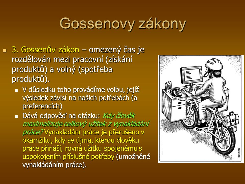 Gossenovy zákony 3. Gossenův zákon – omezený čas je rozdělován mezi pracovní (získání produktů) a volný (spotřeba produktů). 3. Gossenův zákon – omeze