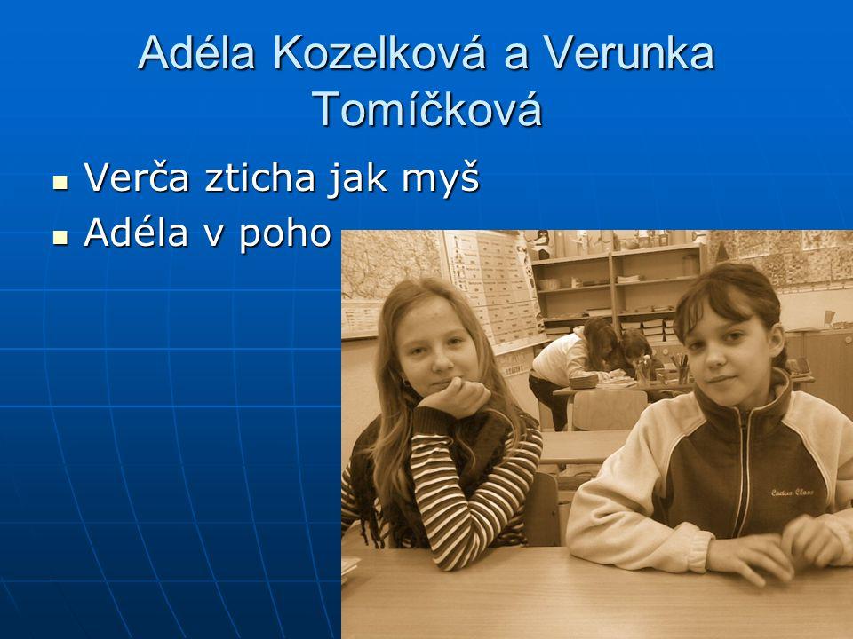 Adéla Kozelková a Verunka Tomíčková Verča zticha jak myš Verča zticha jak myš Adéla v poho Adéla v poho