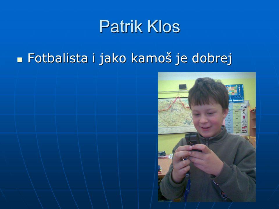 Patrik Klos Fotbalista i jako kamoš je dobrej Fotbalista i jako kamoš je dobrej