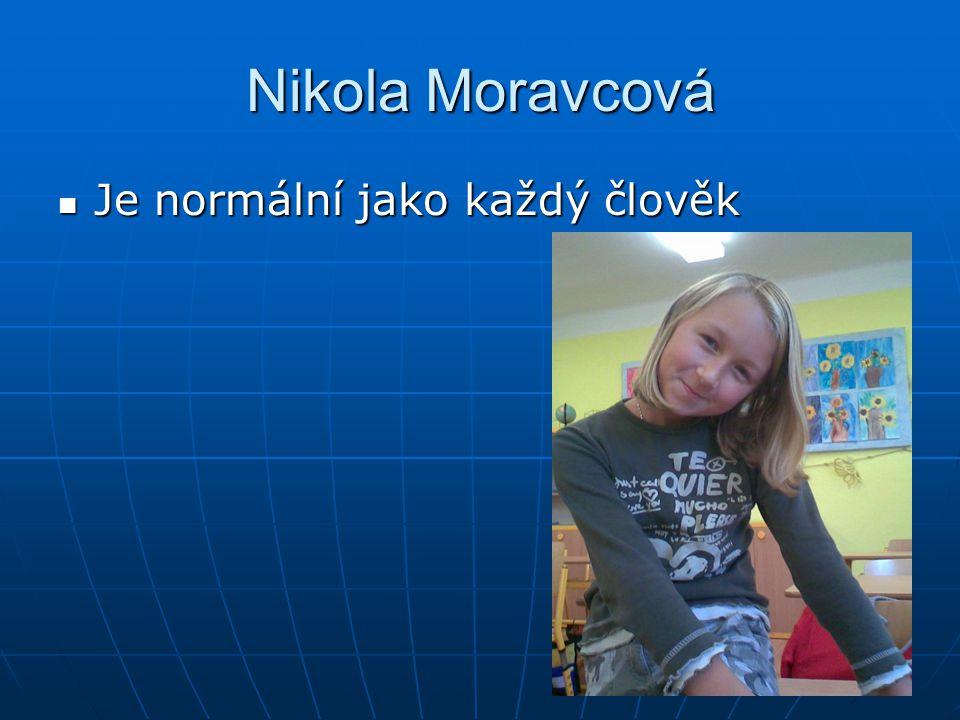 Nikola Moravcová Je normální jako každý člověk Je normální jako každý člověk