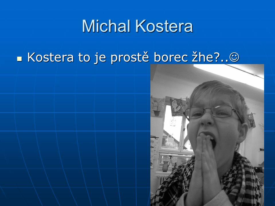 Michal Kostera Kostera to je prostě borec žhe?..