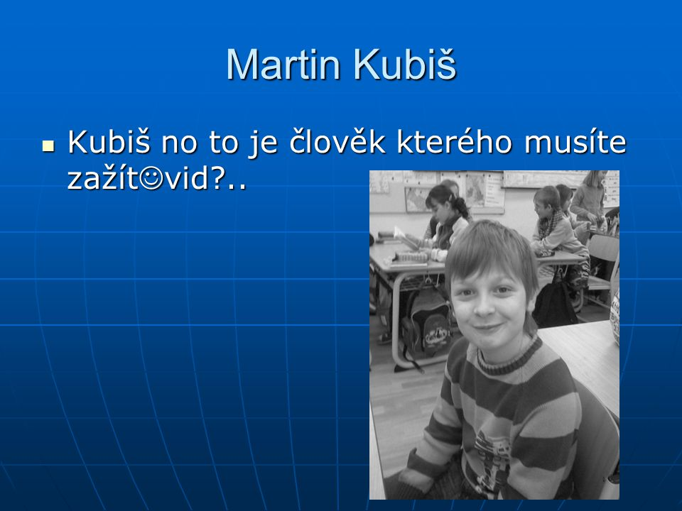Martin Kubiš Kubiš no to je člověk kterého musíte zažít vid?.. Kubiš no to je člověk kterého musíte zažít vid?..
